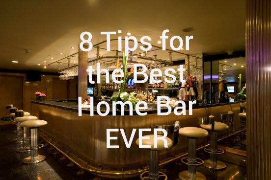 8 Tips for the Best Home Bar EVER - Best Home Bar Ever